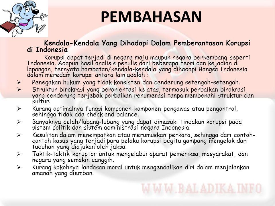 PEMBAHASAN Kendala-Kendala Yang Dihadapi Dalam Pemberantasan Korupsi di Indonesia.