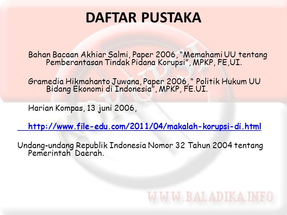 DAFTAR PUSTAKA Bahan Bacaan Akhiar Salmi, Paper 2006, Memahami UU tentang Pemberantasan Tindak Pidana Korupsi , MPKP, FE,UI.