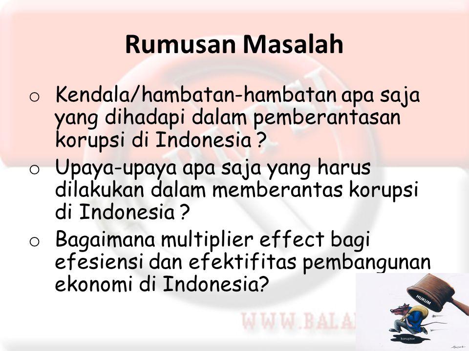 Rumusan Masalah Kendala/hambatan-hambatan apa saja yang dihadapi dalam pemberantasan korupsi di Indonesia