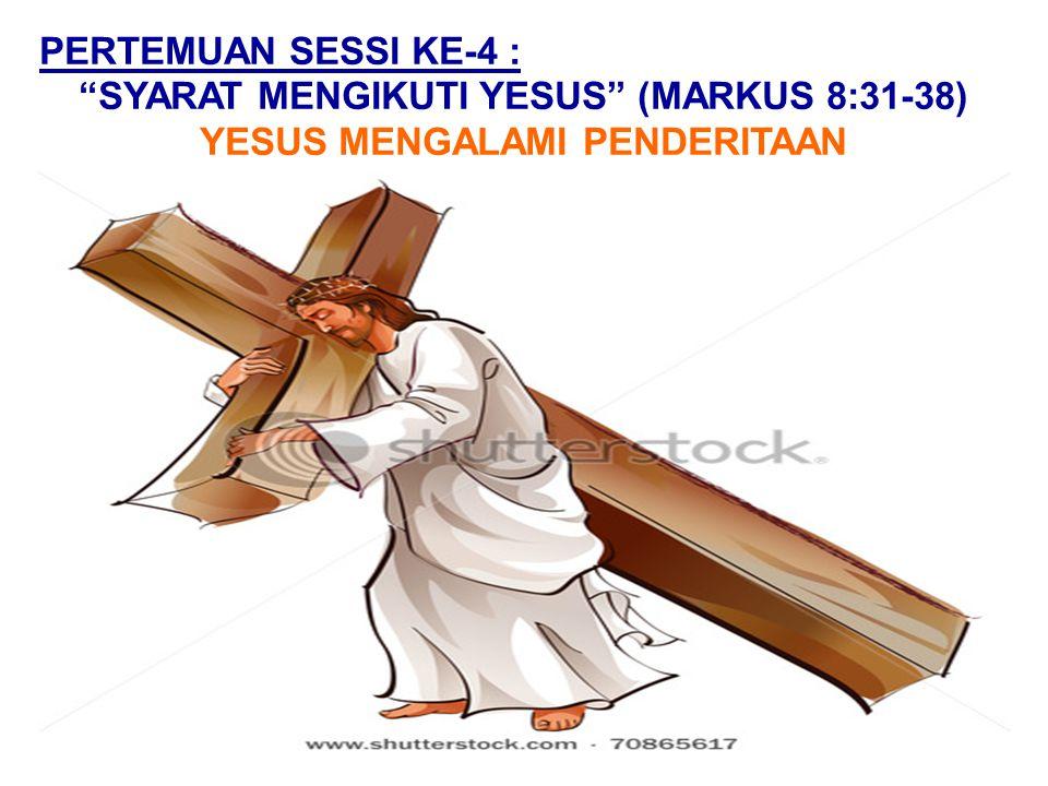 SYARAT MENGIKUTI YESUS (MARKUS 8:31-38) YESUS MENGALAMI PENDERITAAN