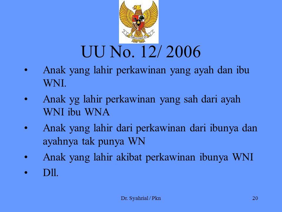UU No. 12/ 2006 Anak yang lahir perkawinan yang ayah dan ibu WNI.