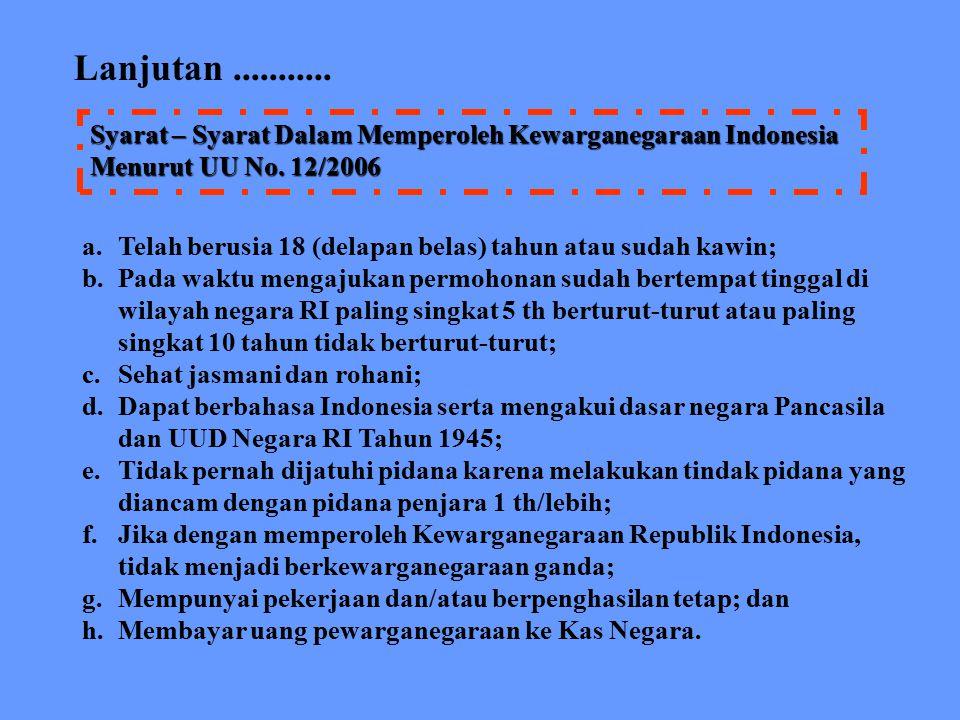 Lanjutan ........... Syarat – Syarat Dalam Memperoleh Kewarganegaraan Indonesia Menurut UU No. 12/2006.