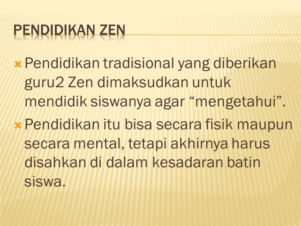 Pendidikan zen Pendidikan tradisional yang diberikan guru2 Zen dimaksudkan untuk mendidik siswanya agar mengetahui .