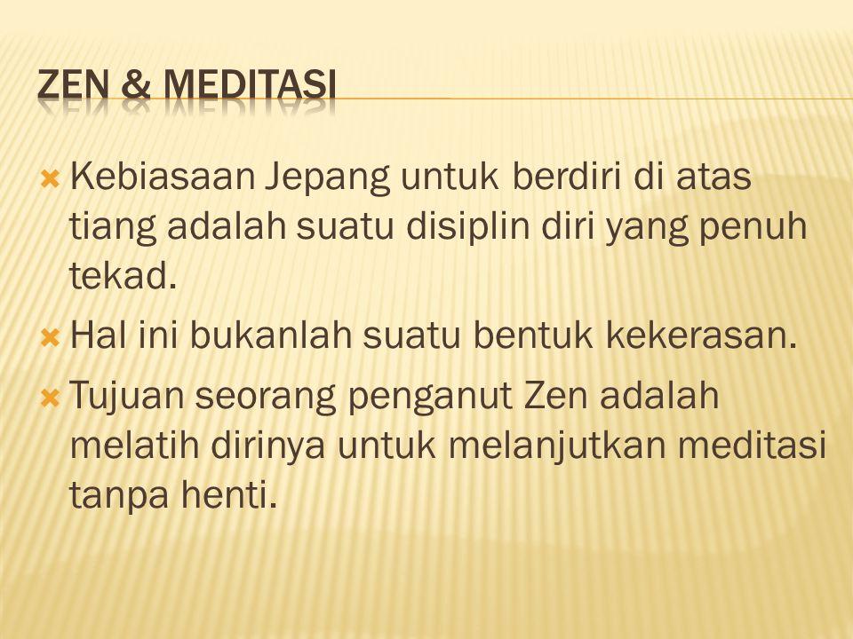 Zen & meditasi Kebiasaan Jepang untuk berdiri di atas tiang adalah suatu disiplin diri yang penuh tekad.