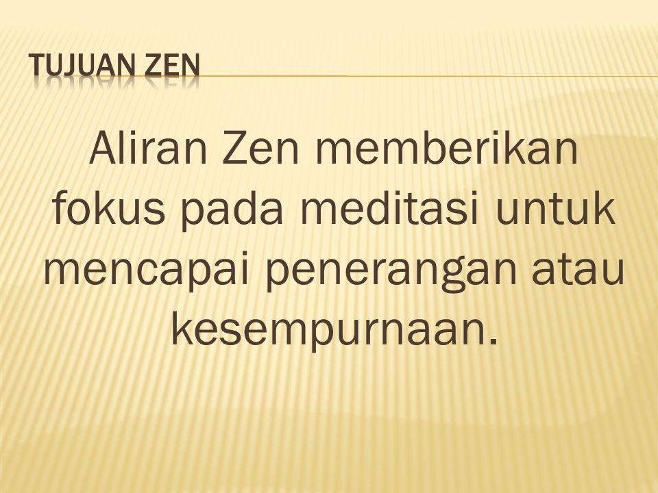 Tujuan zen Aliran Zen memberikan fokus pada meditasi untuk mencapai penerangan atau kesempurnaan.
