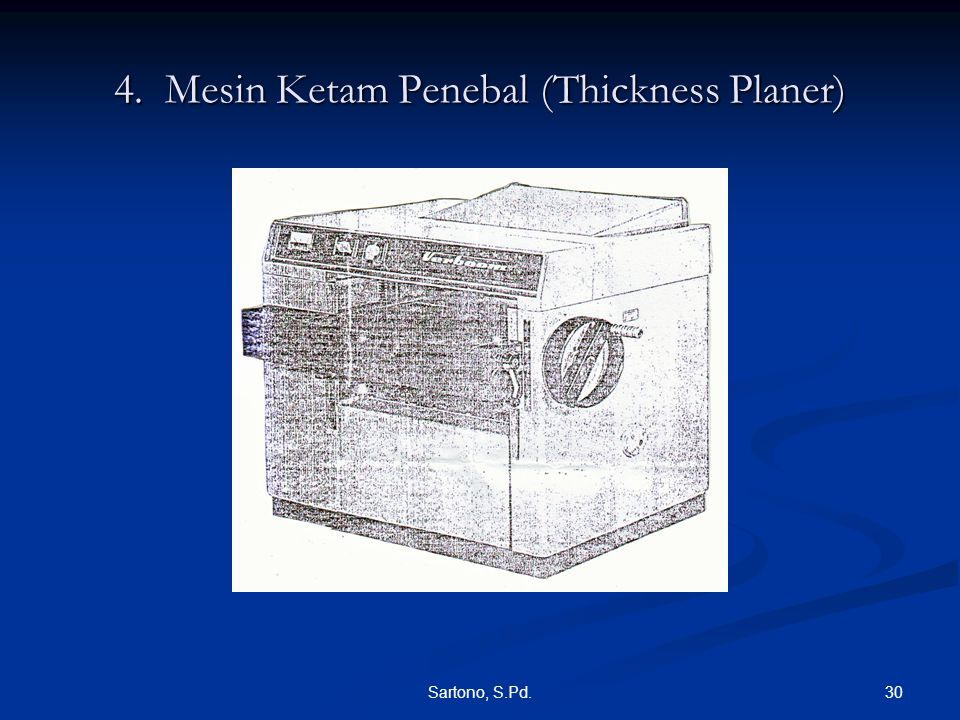 4. Mesin Ketam Penebal (Thickness Planer)