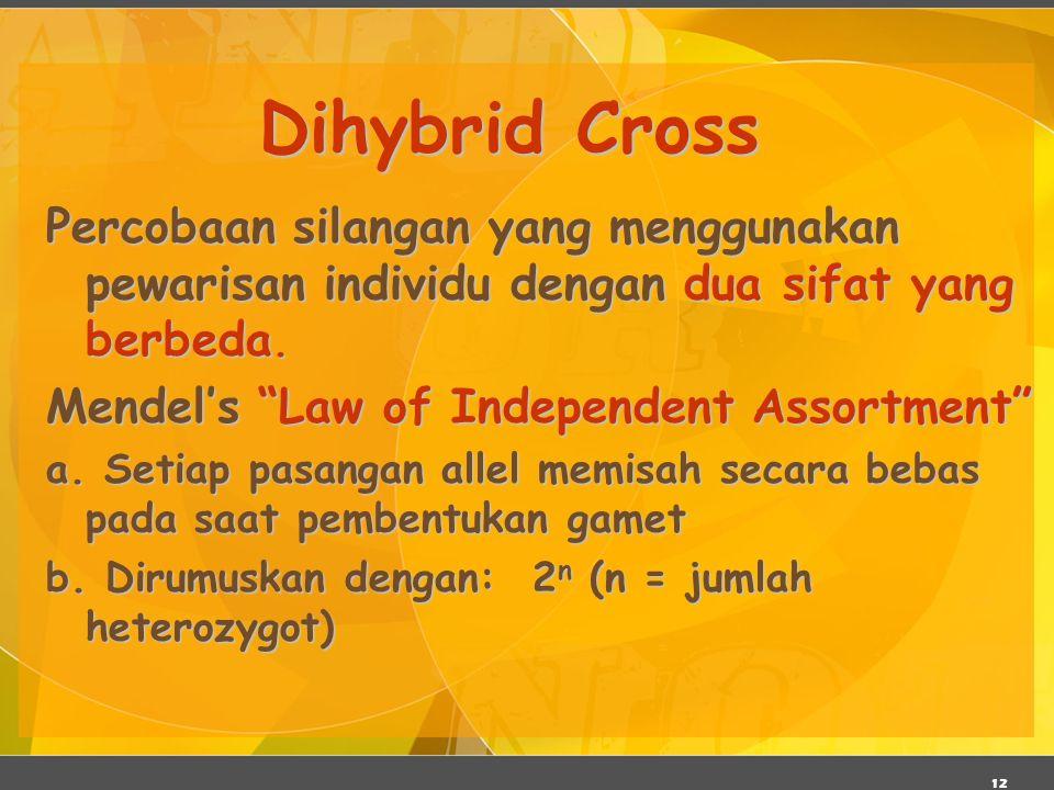 Dihybrid Cross Percobaan silangan yang menggunakan pewarisan individu dengan dua sifat yang berbeda.