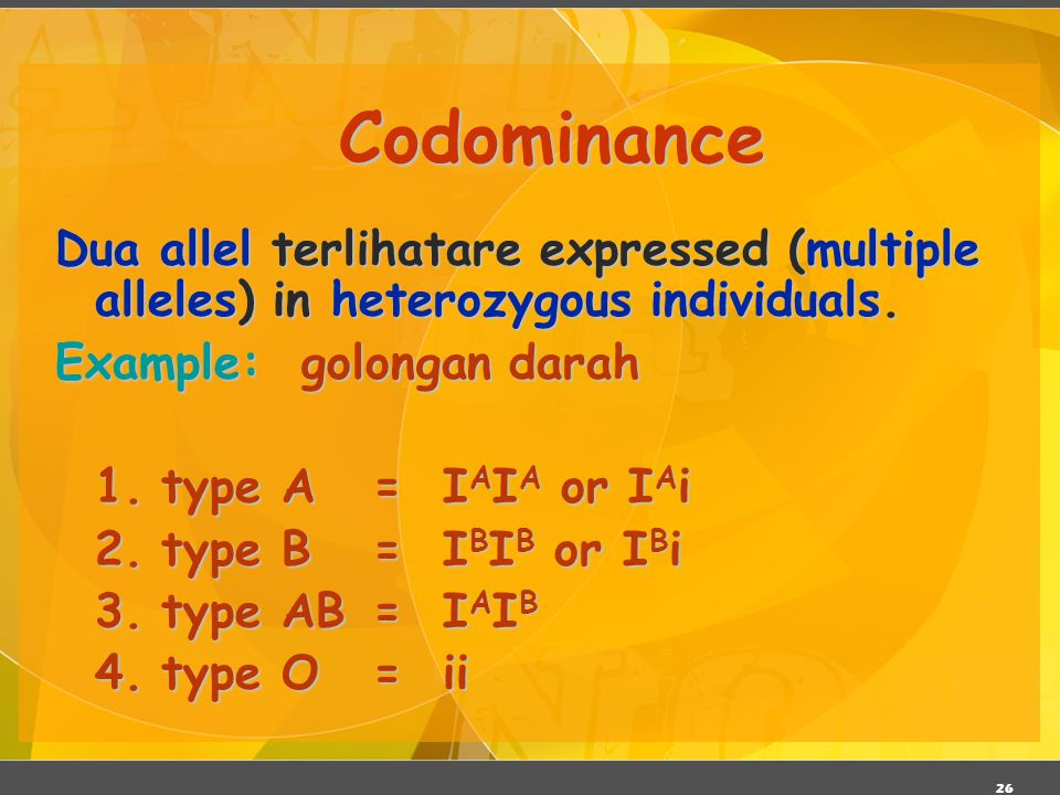 Codominance Dua allel terlihatare expressed (multiple alleles) in heterozygous individuals. Example: golongan darah.