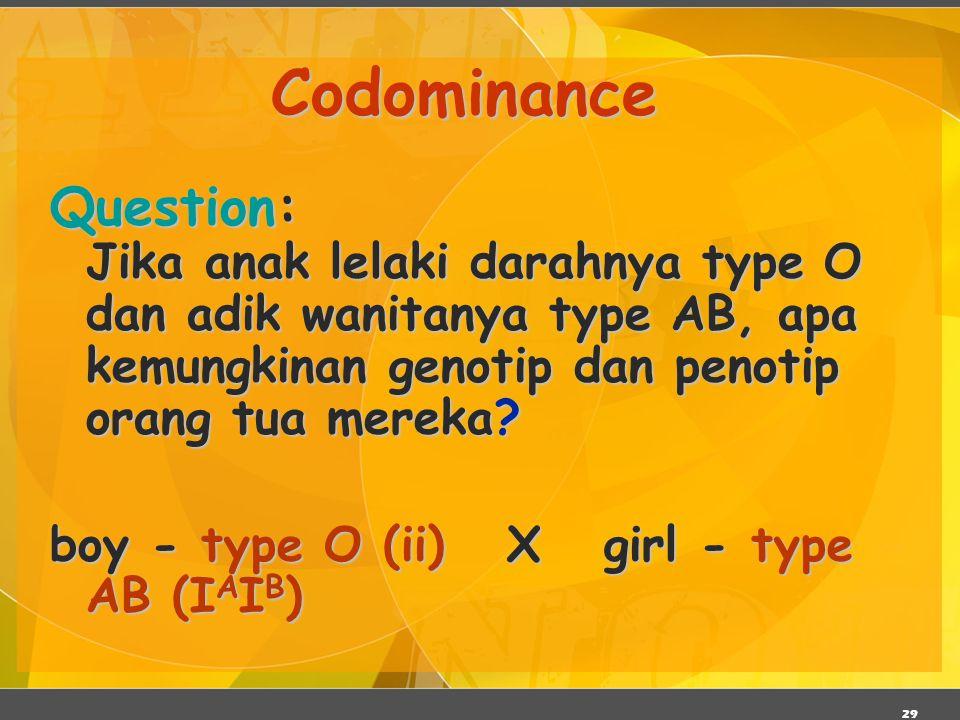 Codominance Question: Jika anak lelaki darahnya type O dan adik wanitanya type AB, apa kemungkinan genotip dan penotip orang tua mereka