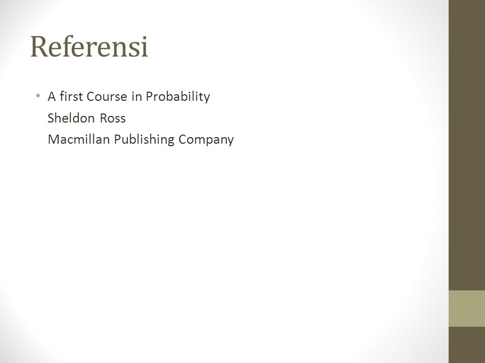 Referensi A first Course in Probability Sheldon Ross