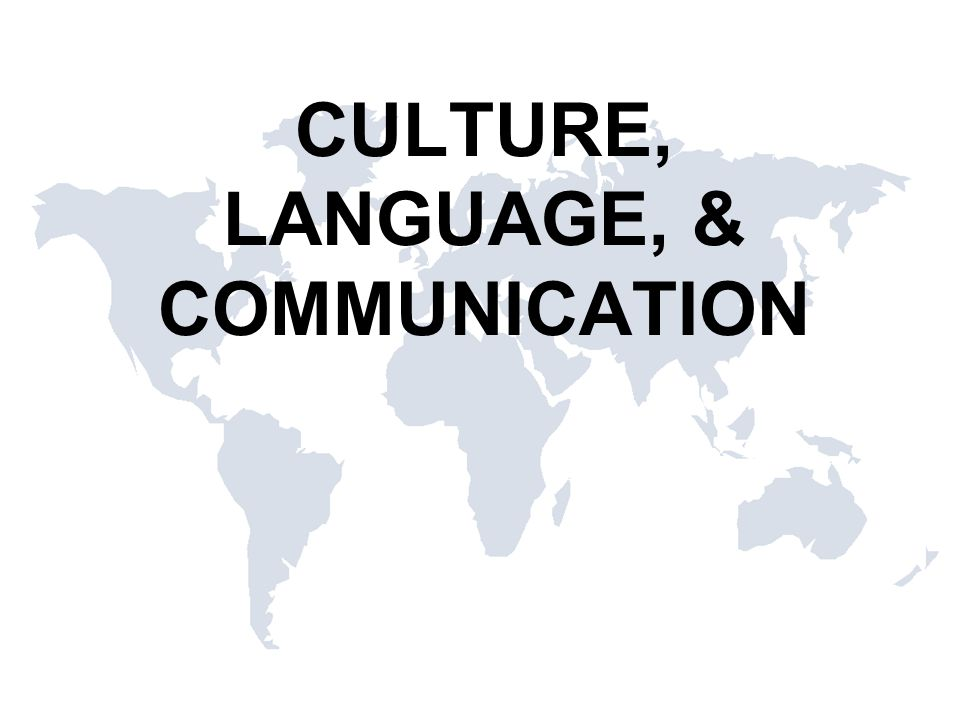 CULTURE, LANGUAGE, & COMMUNICATION