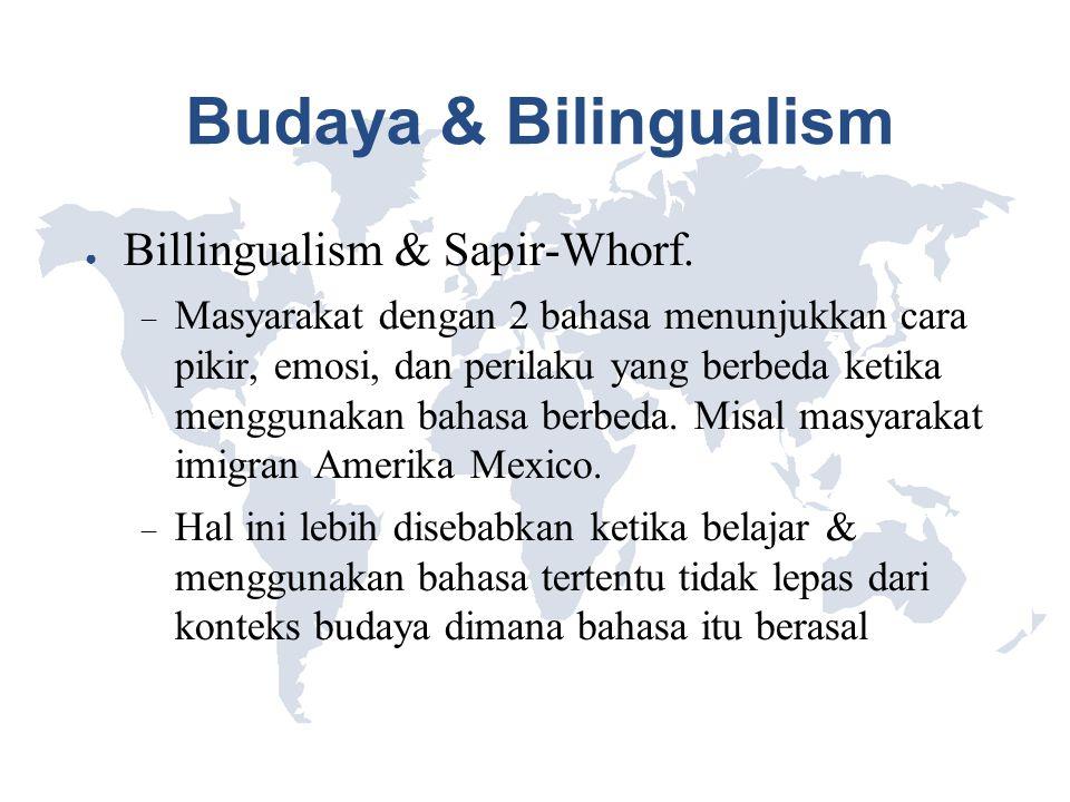 Budaya & Bilingualism Billingualism & Sapir-Whorf.