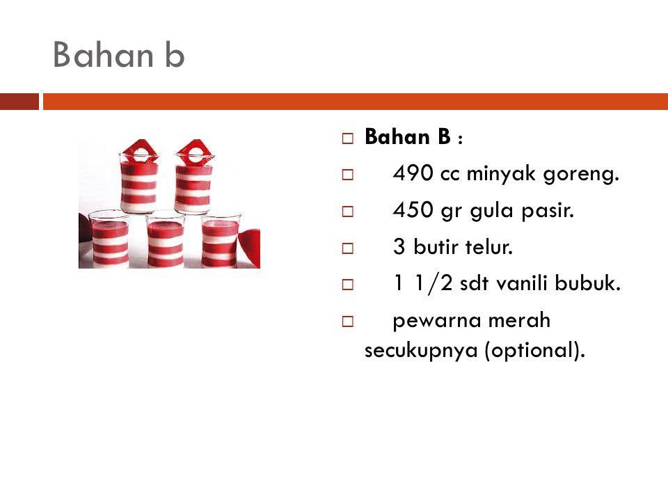 Bahan b Bahan B : 490 cc minyak goreng. 450 gr gula pasir.