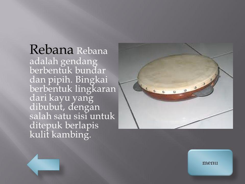 Rebana Rebana adalah gendang berbentuk bundar dan pipih