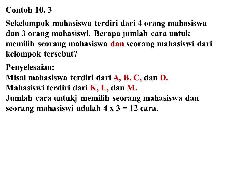Contoh 10. 3 Sekelompok mahasiswa terdiri dari 4 orang mahasiswa dan 3 orang mahasiswi. Berapa jumlah cara untuk.