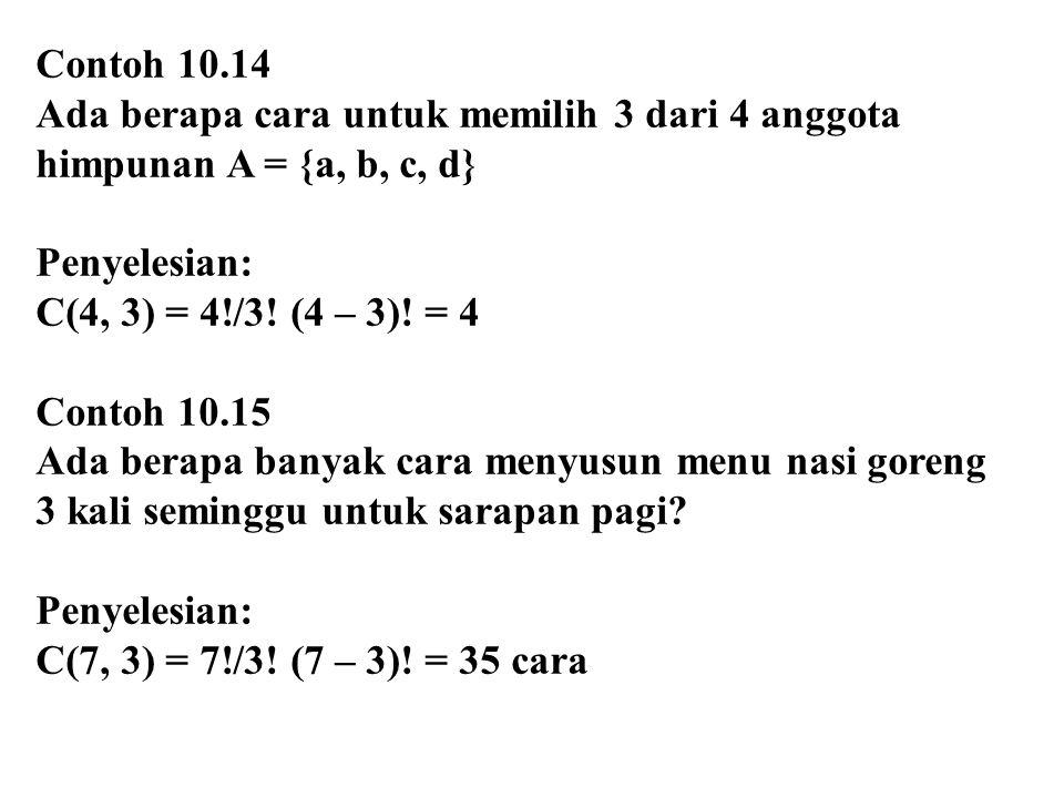 Contoh 10.14 Ada berapa cara untuk memilih 3 dari 4 anggota. himpunan A = {a, b, c, d} Penyelesian: