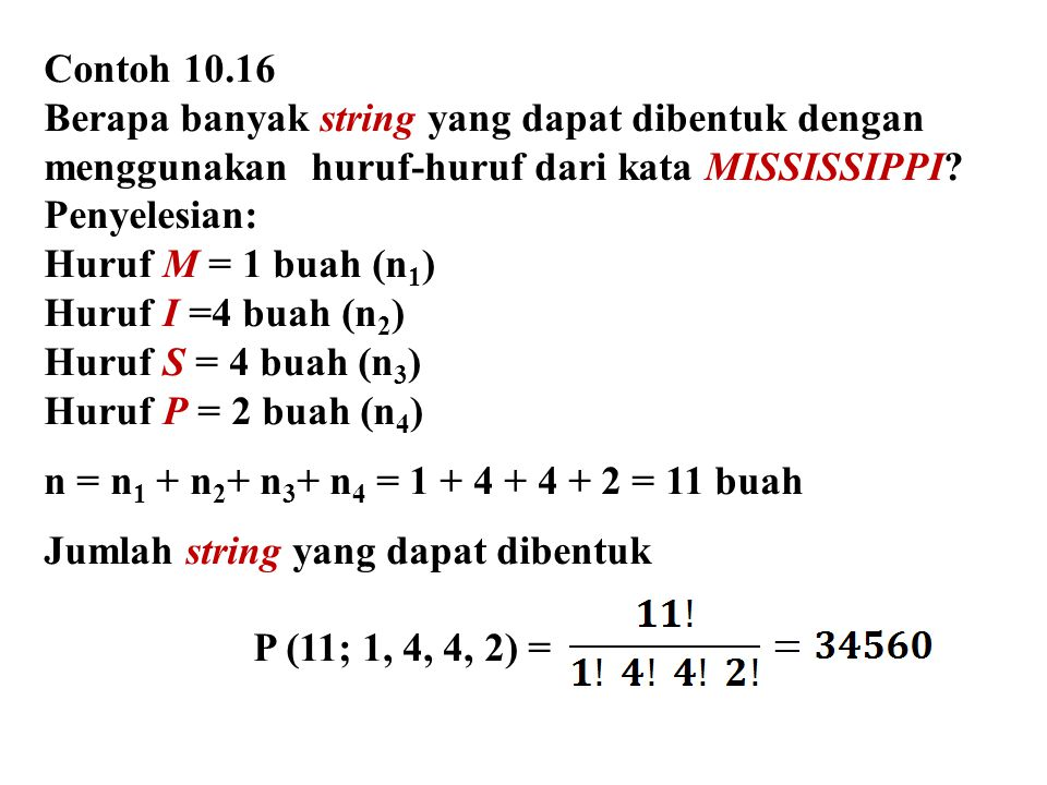 Contoh 10.16 Berapa banyak string yang dapat dibentuk dengan menggunakan huruf-huruf dari kata MISSISSIPPI