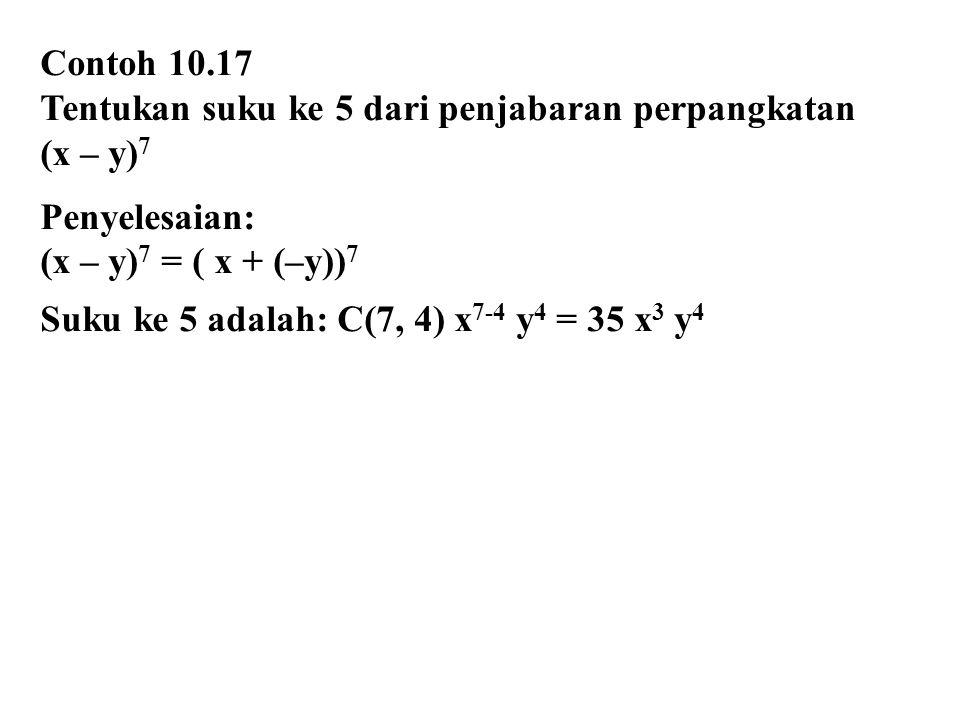 Contoh 10.17 Tentukan suku ke 5 dari penjabaran perpangkatan. (x – y)7. Penyelesaian: (x – y)7 = ( x + (–y))7.