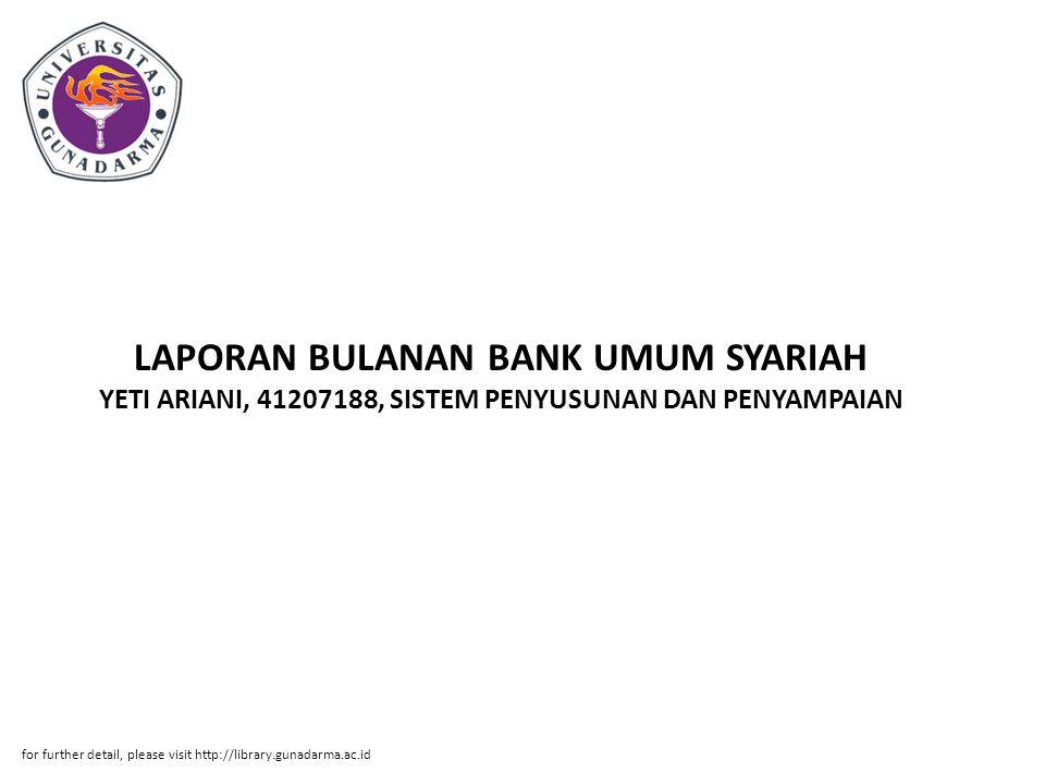 LAPORAN BULANAN BANK UMUM SYARIAH YETI ARIANI, 41207188, SISTEM PENYUSUNAN DAN PENYAMPAIAN