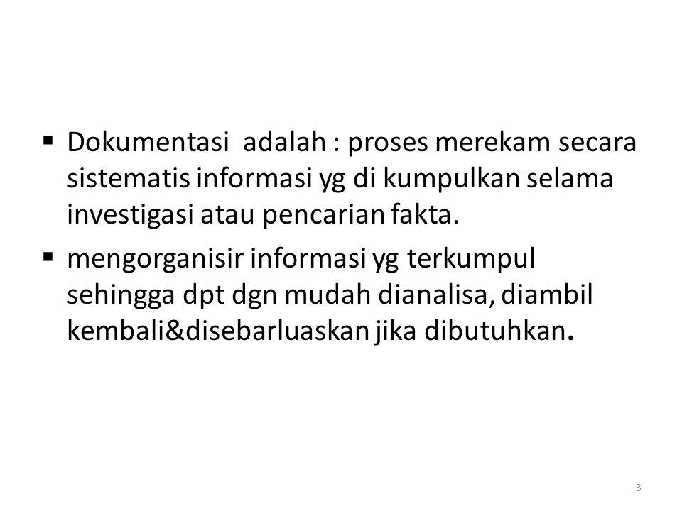 Dokumentasi adalah : proses merekam secara sistematis informasi yg di kumpulkan selama investigasi atau pencarian fakta.