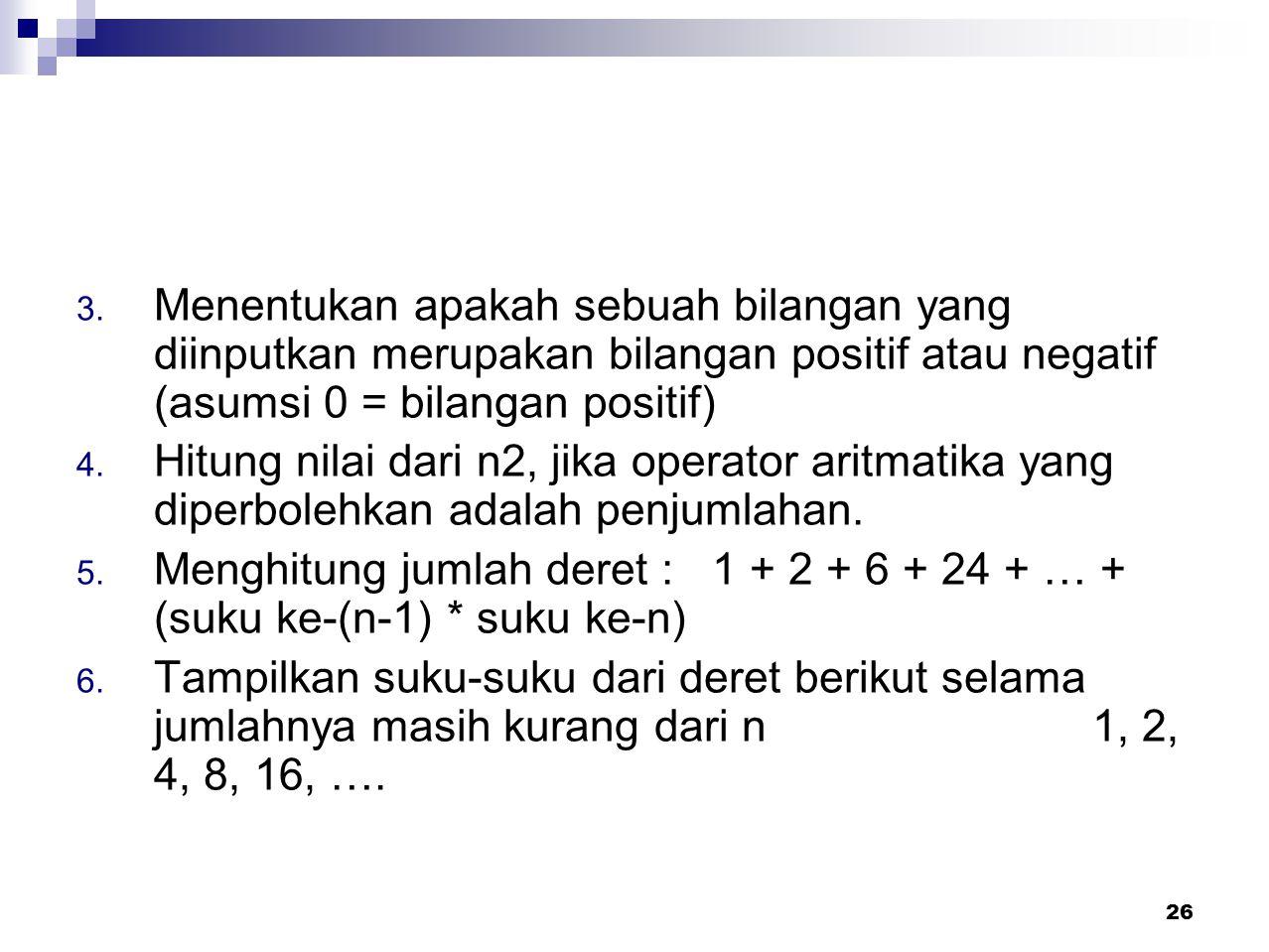 Menentukan apakah sebuah bilangan yang diinputkan merupakan bilangan positif atau negatif (asumsi 0 = bilangan positif)