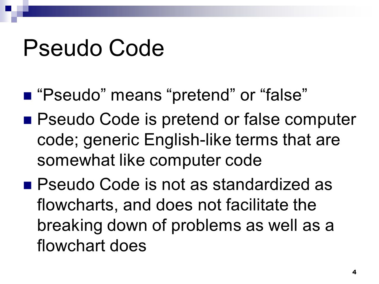 Pseudo Code Pseudo means pretend or false