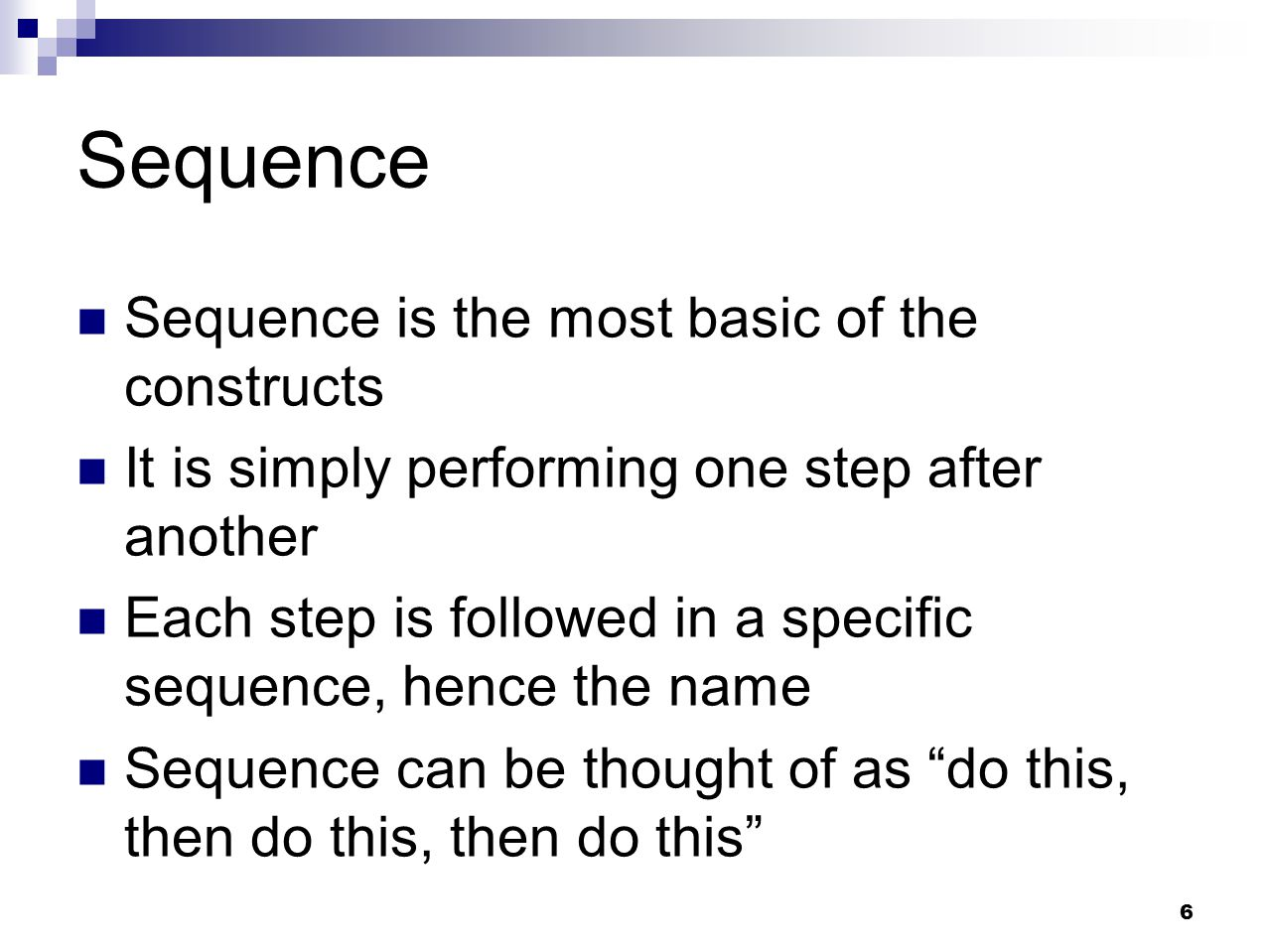 Sequence Sequence is the most basic of the constructs