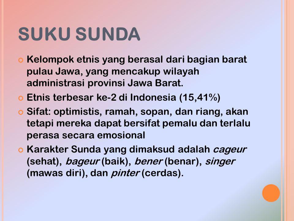 SUKU SUNDA Kelompok etnis yang berasal dari bagian barat pulau Jawa, yang mencakup wilayah administrasi provinsi Jawa Barat.