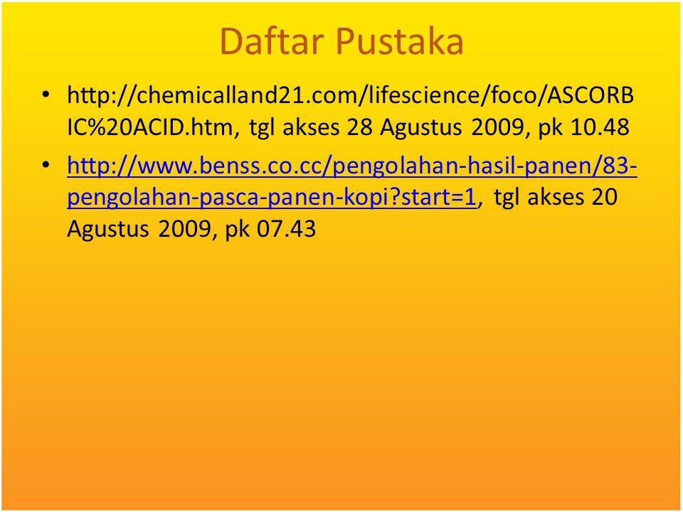 Daftar Pustaka http://chemicalland21.com/lifescience/foco/ASCORBIC%20ACID.htm, tgl akses 28 Agustus 2009, pk 10.48.