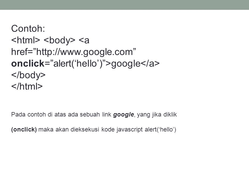 Contoh: <html> <body> <a href= http://www.google.com onclick= alert('hello') >google</a> </body> </html>