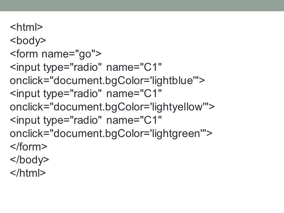 <html> <body> <form name= go > <input type= radio name= C1 onclick= document.bgColor= lightblue >