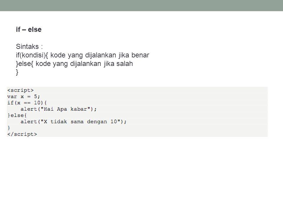 if – else Sintaks : if(kondisi){ kode yang dijalankan jika benar. }else{ kode yang dijalankan jika salah.