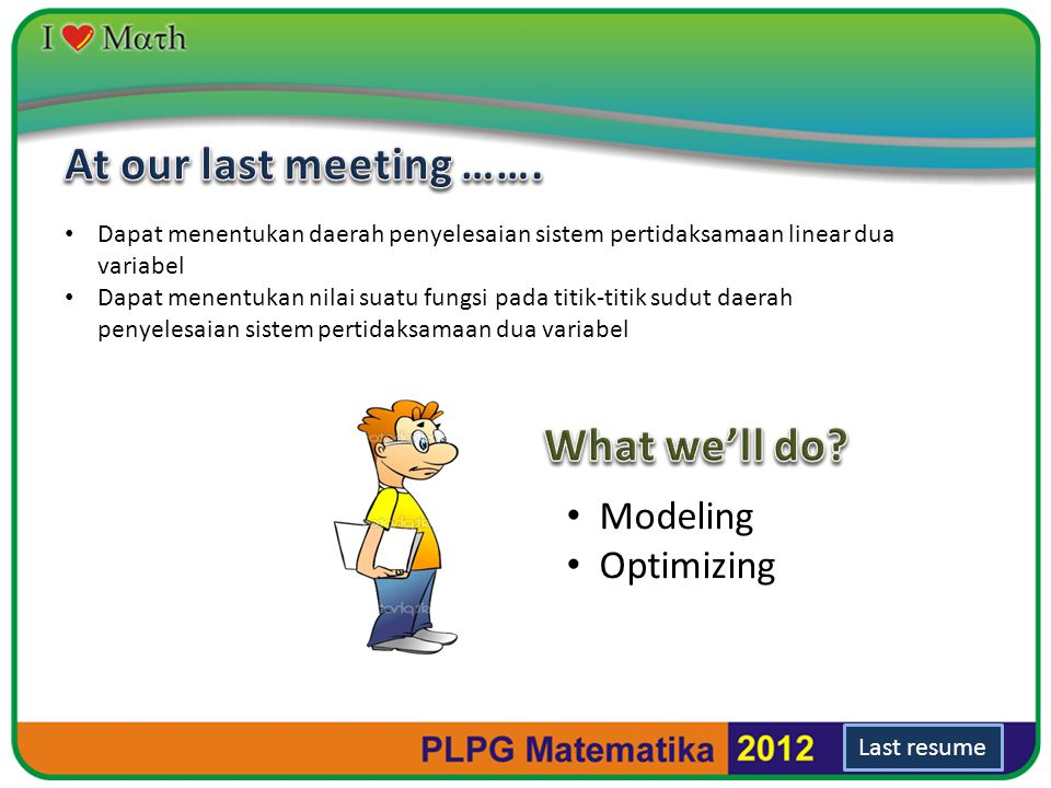 At our last meeting ……. What we'll do Modeling Optimizing