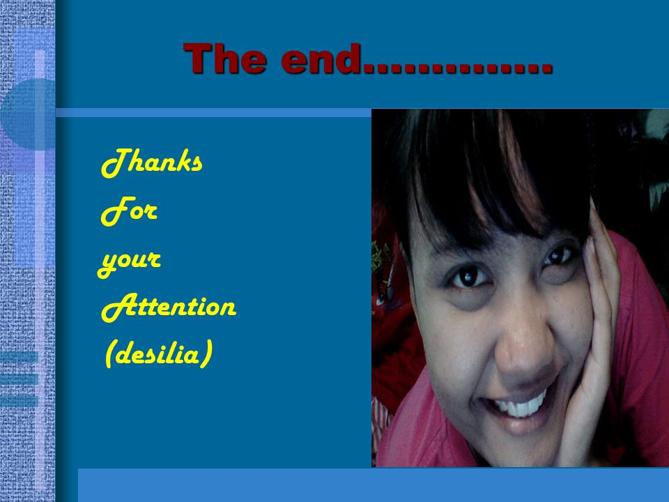 The end………….. Thanks For your Attention (desilia)