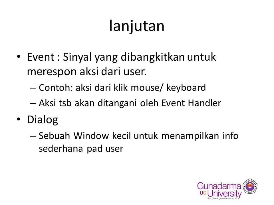 lanjutan Event : Sinyal yang dibangkitkan untuk merespon aksi dari user. Contoh: aksi dari klik mouse/ keyboard.