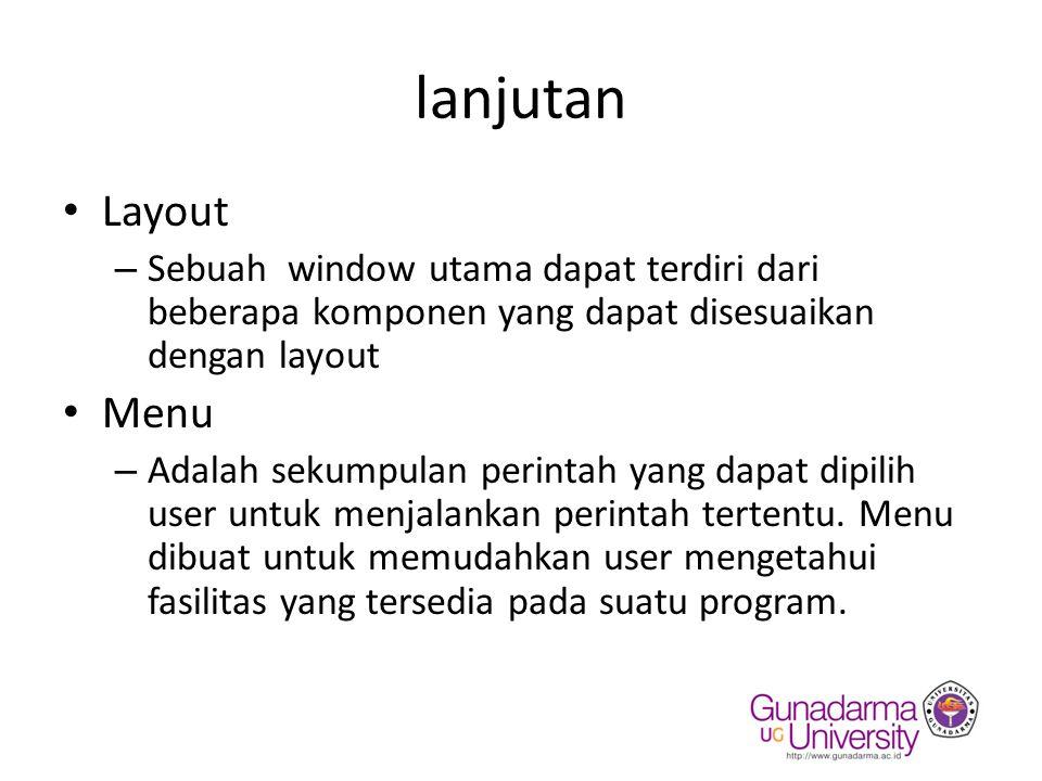lanjutan Layout. Sebuah window utama dapat terdiri dari beberapa komponen yang dapat disesuaikan dengan layout.
