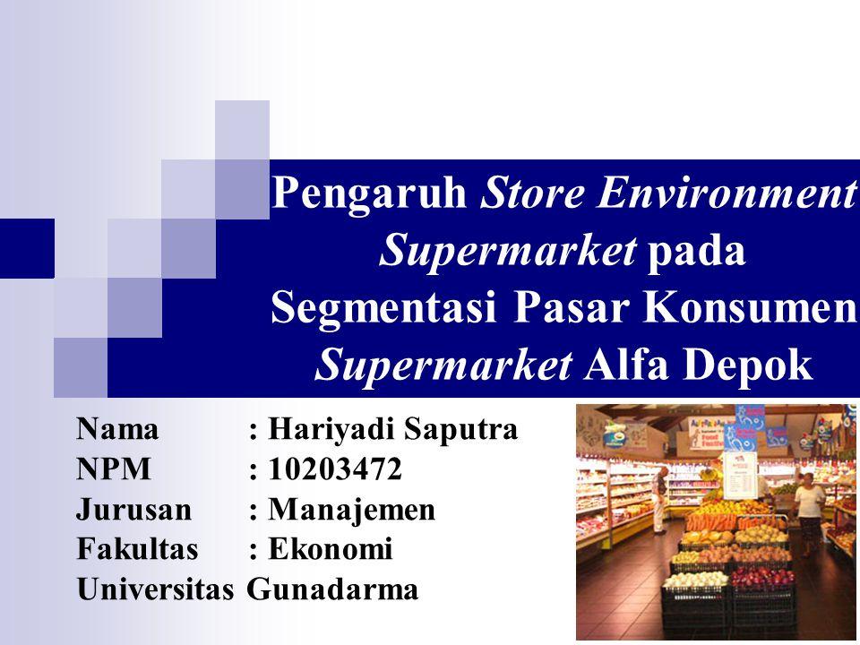Pengaruh Store Environment Supermarket pada Segmentasi Pasar Konsumen Supermarket Alfa Depok