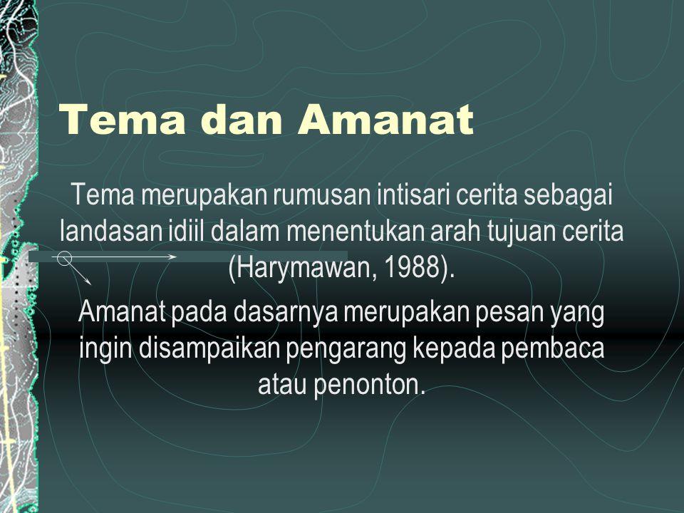 Tema dan Amanat Tema merupakan rumusan intisari cerita sebagai landasan idiil dalam menentukan arah tujuan cerita (Harymawan, 1988).
