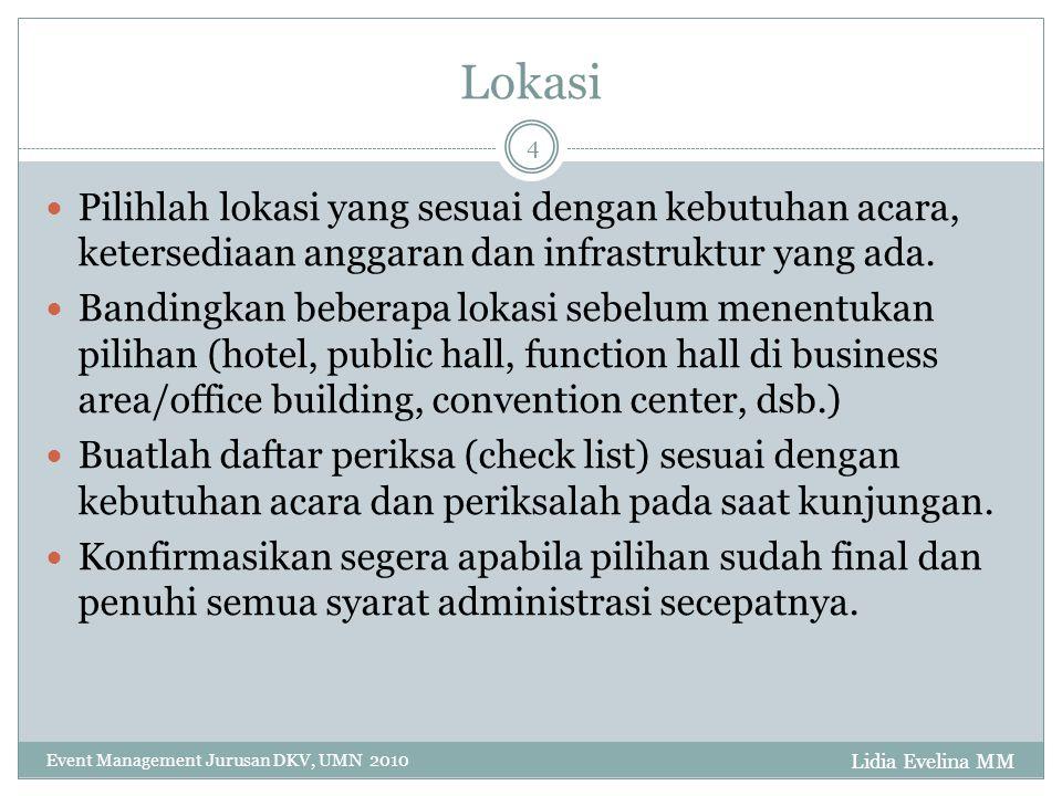 Lokasi Pilihlah lokasi yang sesuai dengan kebutuhan acara, ketersediaan anggaran dan infrastruktur yang ada.