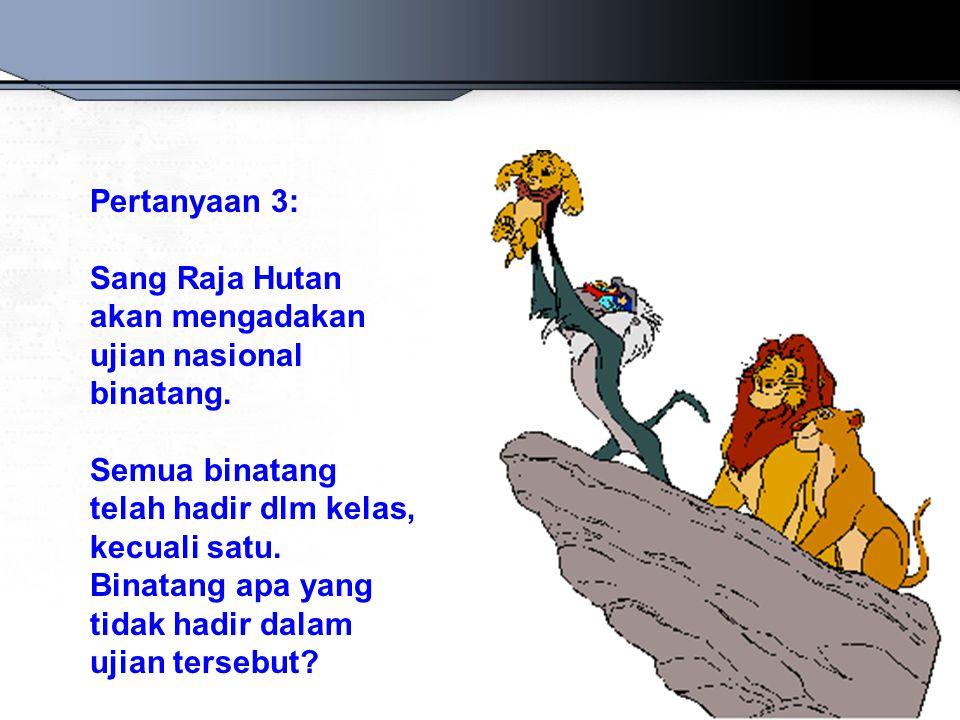 Pertanyaan 3: Sang Raja Hutan akan mengadakan ujian nasional binatang.