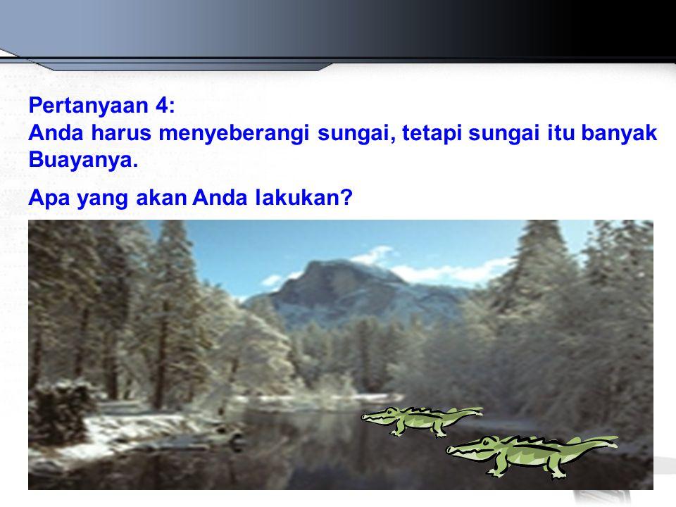 Pertanyaan 4: Anda harus menyeberangi sungai, tetapi sungai itu banyak.