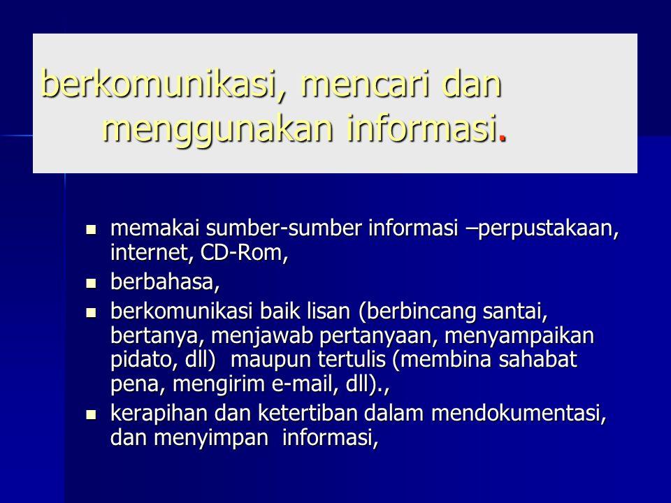 berkomunikasi, mencari dan menggunakan informasi.
