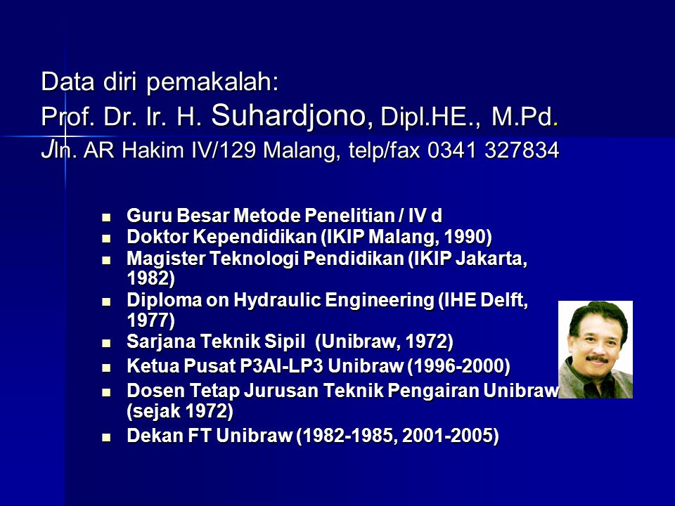 Data diri pemakalah: Prof. Dr. Ir. H. Suhardjono, Dipl. HE. , M. Pd