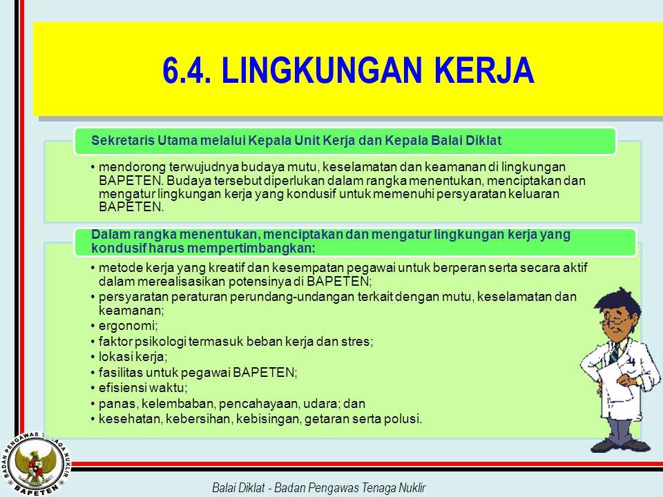 6.4. LINGKUNGAN KERJA Sekretaris Utama melalui Kepala Unit Kerja dan Kepala Balai Diklat.
