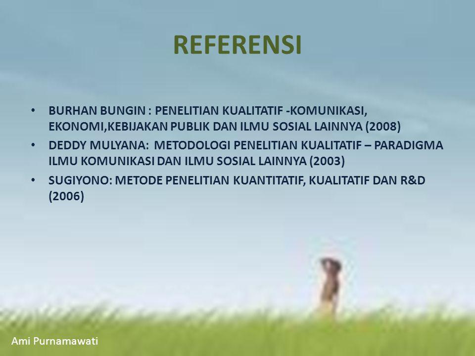REFERENSI BURHAN BUNGIN : PENELITIAN KUALITATIF -KOMUNIKASI, EKONOMI,KEBIJAKAN PUBLIK DAN ILMU SOSIAL LAINNYA (2008)