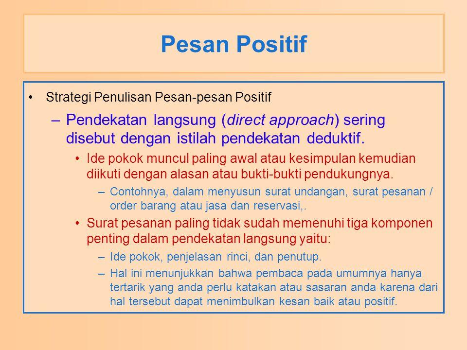 Pesan Positif Strategi Penulisan Pesan-pesan Positif. Pendekatan langsung (direct approach) sering disebut dengan istilah pendekatan deduktif.