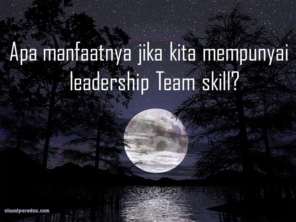 Apa manfaatnya jika kita mempunyai leadership Team skill