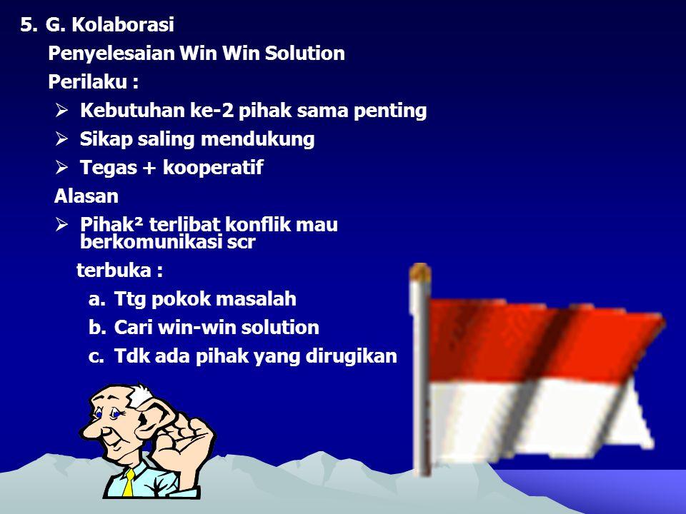 G. Kolaborasi Penyelesaian Win Win Solution. Perilaku : Kebutuhan ke-2 pihak sama penting. Sikap saling mendukung.
