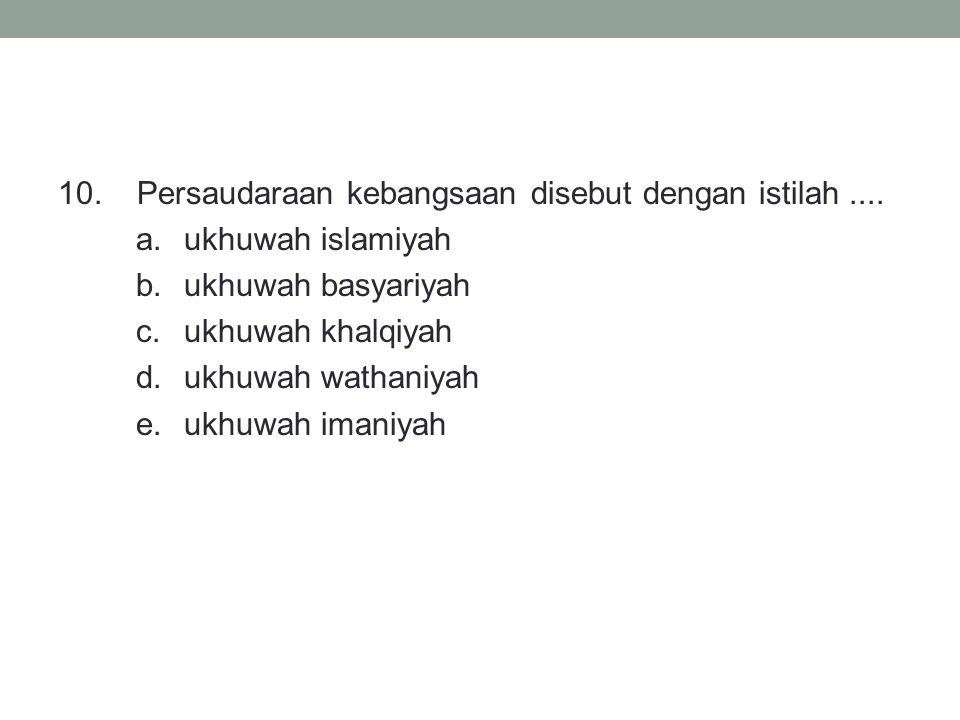 10. Persaudaraan kebangsaan disebut dengan istilah. a