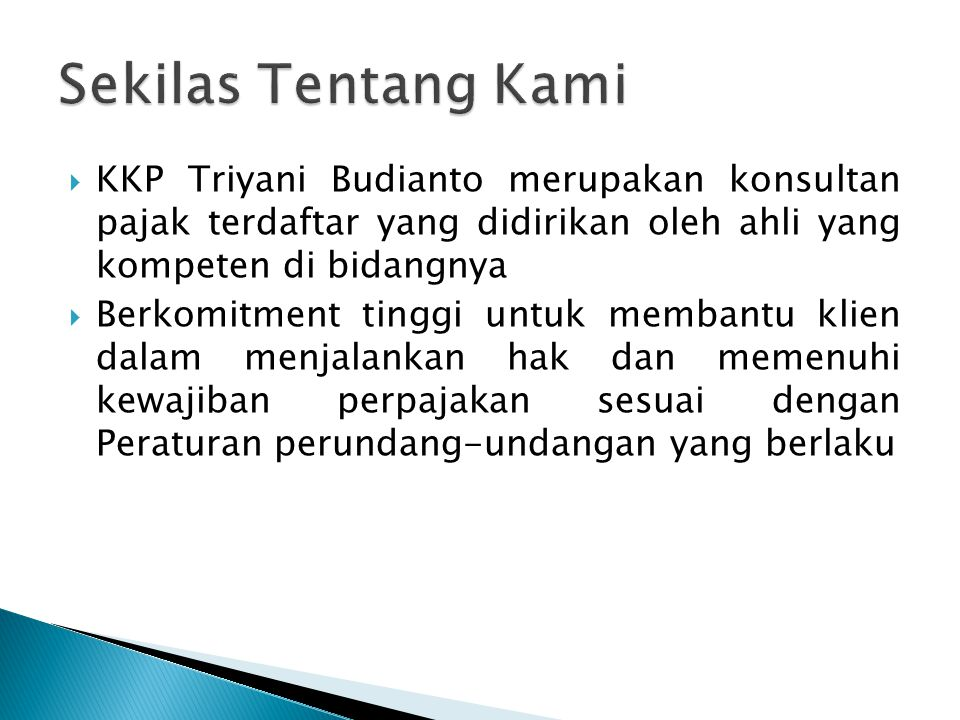 Sekilas Tentang Kami KKP Triyani Budianto merupakan konsultan pajak terdaftar yang didirikan oleh ahli yang kompeten di bidangnya.
